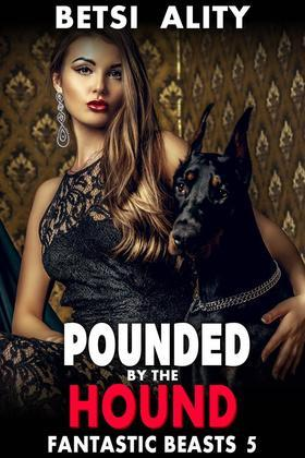 Pounded By The Hound : Fantastic Beasts Erotica 5