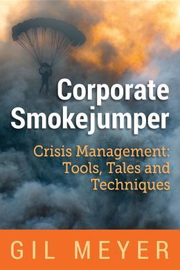 Corporate Smokejumper: Crisis Management