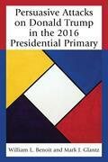 Persuasive Attacks on Donald Trump in the 2016 Presidential Primary