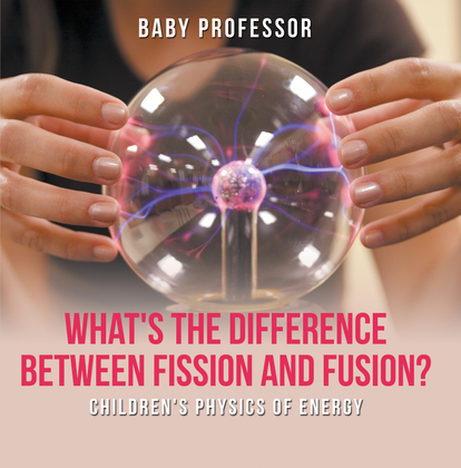 What's the Difference Between Fission and Fusion? | Children's Physics of Energy