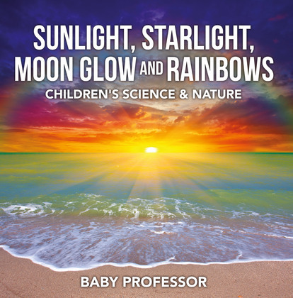 Sunlight, Starlight, Moon Glow and Rainbows | Children's Science & Nature