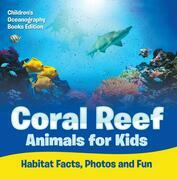 Coral Reef Animals for Kids: Habitat Facts, Photos and Fun | Children's Oceanography Books Edition
