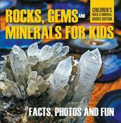 Rocks Gems and Minerals for Kids Facts Photos and Fun Childrens Rock Mineral Books Edition