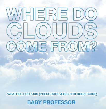 Where Do Clouds Come from? | Weather for Kids (Preschool & Big Children Guide)