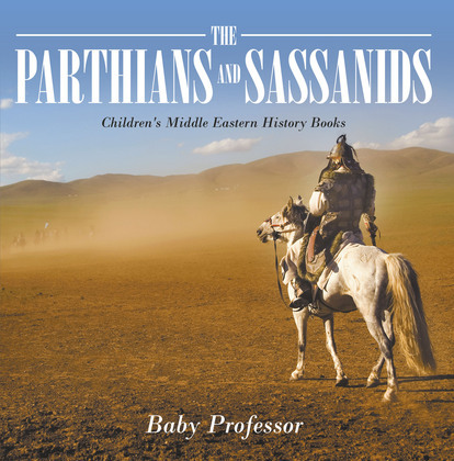 The Parthians and Sassanids   Children's Middle Eastern History Books