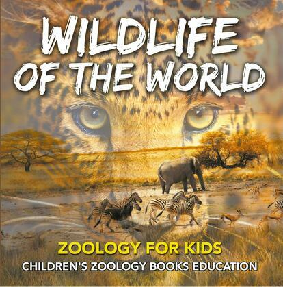 Wildlife of the World: Zoology for Kids | Children's Zoology Books Education