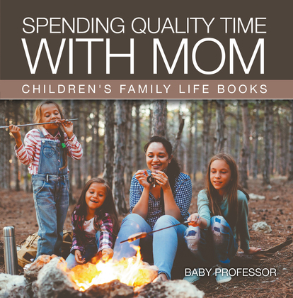 Spending Quality Time with Mom- Children's Family Life Books