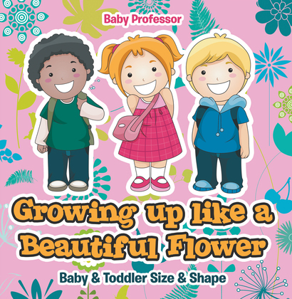 Growing up like a Beautiful Flower   baby & Toddler Size & Shape