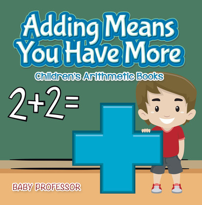 Adding Means You Have More | Children's Arithmetic Books