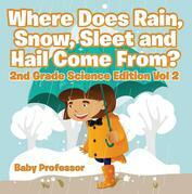 Where Does Rain, Snow, Sleet and Hail Come From? | 2nd Grade Science Edition Vol 2