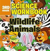 3rd Grade Science Workbooks: Wildlife Animals