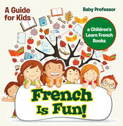 French Is Fun! A Guide for Kids | a Children's Learn French Books
