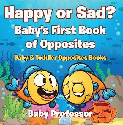 Happy or Sad? Baby's First Book of Opposites - Baby & Toddler Opposites Books
