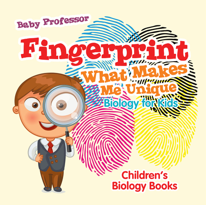Fingerprint - What Makes Me Unique : Biology for Kids | Children's Biology Books