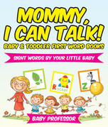 Mommy, I Can Talk! Sight Words By Your Little Baby. - Baby & Toddler First Word Books