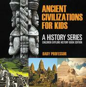 Ancient Civilizations For Kids: A History Series - Children Explore History Book Edition