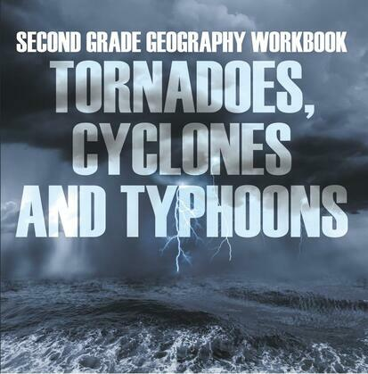 Second Grade Geography Workbook: Tornadoes, Cyclones and Typhoons