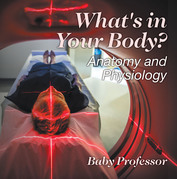 What's in Your Body? | Anatomy and Physiology