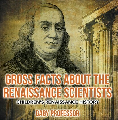 Gross Facts about the Renaissance Scientists | Children's Renaissance History