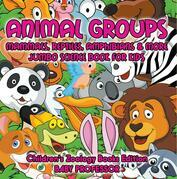 Animal Groups (Mammals, Reptiles, Amphibians & More): Jumbo Science Book for Kids | Children's Zoology Books Edition