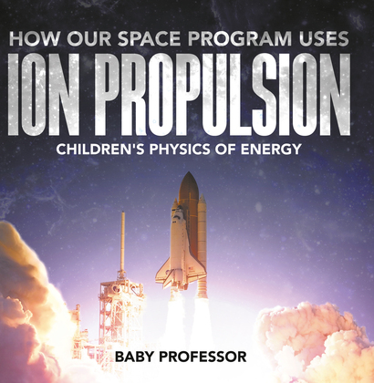 How Our Space Program Uses Ion Propulsion | Children's Physics of Energy