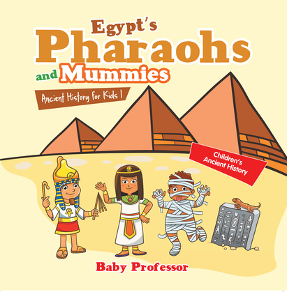 Egypt's Pharaohs and Mummies Ancient History for Kids | Children's Ancient History