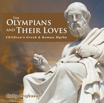The Olympians and Their Loves- Children's Greek & Roman Myths