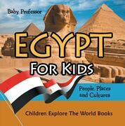 Egypt For Kids: People, Places and Cultures - Children Explore The World Books