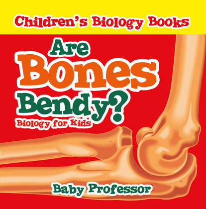 Are Bones Bendy? Biology for Kids | Children's Biology Books
