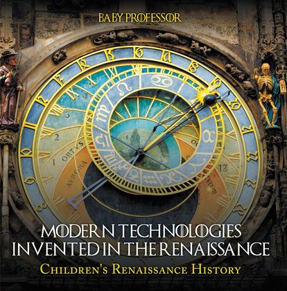 Modern Technologies Invented in the Renaissance   Children's Renaissance History