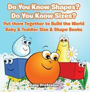 Do You Know Shapes? Do You Know Sizes? Put them Together to Build the World - Baby & Toddler Size & Shape Books