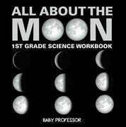 All About The Moon (Phases of the Moon)   1st Grade Science Workbook