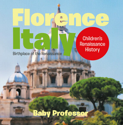 Florence, Italy: Birthplace of the Renaissance   Children's Renaissance History