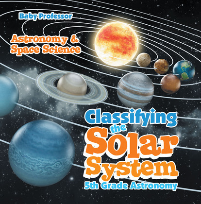 Classifying the Solar System Astronomy 5th Grade | Astronomy & Space Science