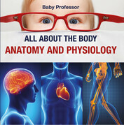 All about the Body | Anatomy and Physiology