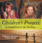 Children's Prayers to Thank God for His Blessings - Children's Christian Prayer Books