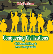 Conquering Civilizations | Children's Military & War History Books