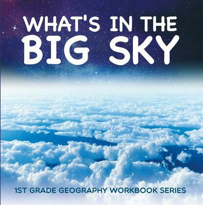 What's in The Big Sky : 1st Grade Geography Workbook Series