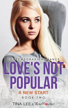 Love's Not Popular - A New Start (Book 2) Contemporary Romance