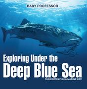 Exploring Under the Deep Blue Sea | Children's Fish & Marine Life