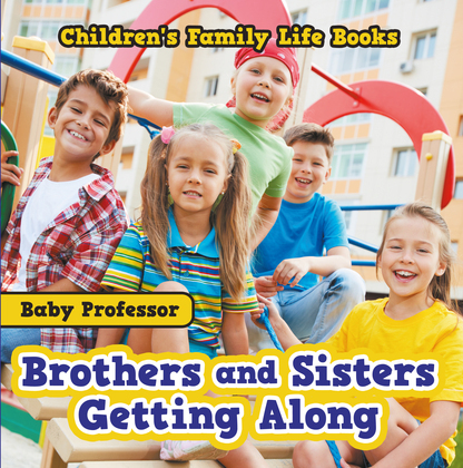 Brothers and Sisters Getting Along- Children's Family Life Books