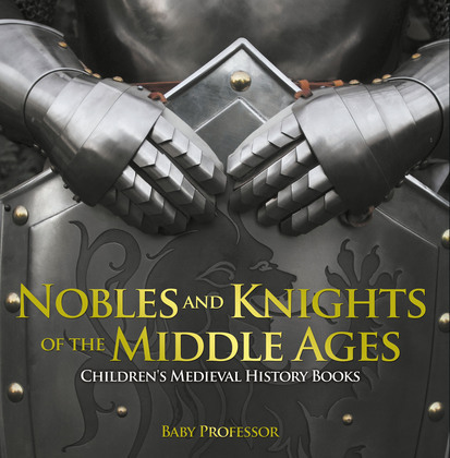 Nobles and Knights of the Middle Ages-Children's Medieval History Books