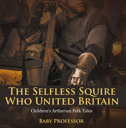 The Selfless Squire Who United Britain | Children's Arthurian Folk Tales