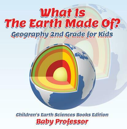 What Is The Earth Made Of? Geography 2nd Grade for Kids | Children's Earth Sciences Books Edition
