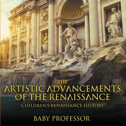 The Artistic Advancements of the Renaissance | Children's Renaissance History
