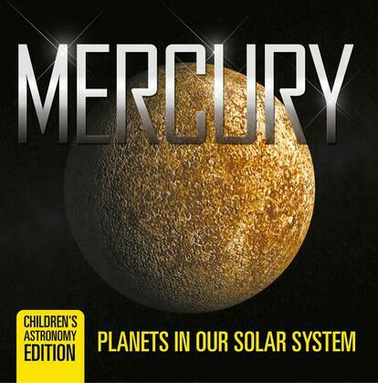 Mercury: Planets in Our Solar System   Children's Astronomy Edition
