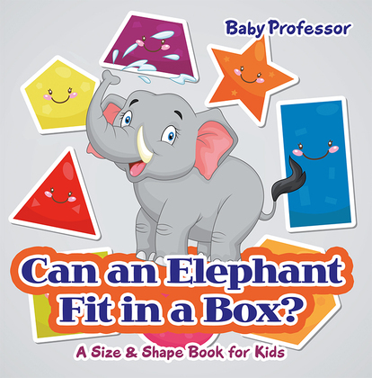 Can an Elephant Fit in a Box?   A Size & Shape Book for Kids