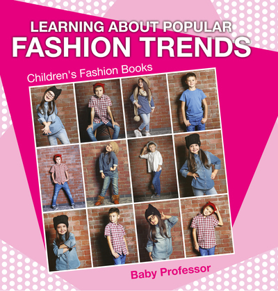 Learning about Popular Fashion Trends | Children's Fashion Books