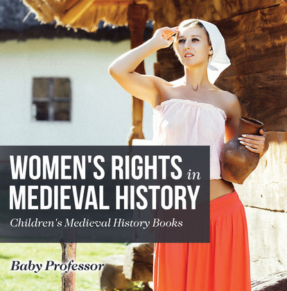 Women's Rights in Medieval History- Children's Medieval History Books