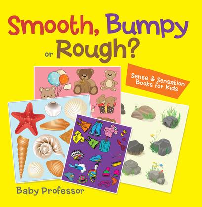 Smooth, Bumpy or Rough? | Sense & Sensation Books for Kids
